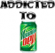 Addicted to Mountain Dew