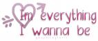 I'm everything i wanna be