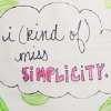 I (kind of) miss simplicity