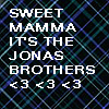 Sweet Mama Its The Jonas Brothers